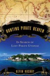Hunting Pirate Heaven: In Search of Lost Pirate Utopias - Kevin Rushby
