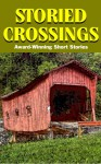 Storied Crossings - Robert Paul Blumenstein, Frank Reynolds, Tessa Jones, Jennifer K. Antonacci, Bettye D. Grogan, Charity Tahmaseb, Jessica W. Hench, Craig Rondinone, Elizabeth Benton Appell, Husein Taherbhai, Liz Morrison, Gail Cauble Gurley, Paul Perry, Ann G. Thomas, and others, David