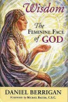 Wisdom: The Feminine Face of God - Daniel Berrigan, Michael Baxter