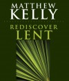 Rediscover Lent - Matthew Kelly