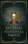 Cemetery Dance Select: Michael Marshall Smith - Michael Marshall Smith