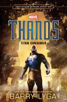 MARVEL's Avengers: Infinity War: Thanos: Titan Consumed (Marvel Studio' Avengers: Infinity War) - Barry Lyga
