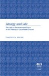 Liturgy and Life: The Unity of Sacrament and Ethics in the Theology of Louis-Marie Chauvet - Timothy M. Brunk