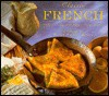 Classic French: Delicious Regional Recipes From France - Anness Publishing