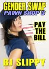 Gender Swap Pawn Shop 3: Pay the Bill - B.J. Slippy