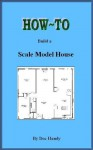 How to Build a Scale Model House (Doc Handy's Hobby Helpers) - Doc Handy, Tom Savage