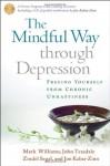 The Mindful Way through Depression: Freeing Yourself from Chronic Unhappiness - J. Mark G. Williams, John D. Teasdale, Zindel V. Segal PhD, Jon Kabat-Zinn