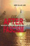 After Fascism: Muslims And The Struggle For Self Determination - Abid Ullah Jan