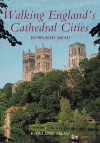 Walking England's Cathedral Cities - Rowland Mead