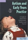 Autism and Early Years Practice: A Guide for Early Years Professionals, Teachers and Parents - Kate Wall