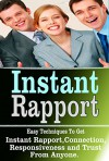 Instant Rapport: Easy Techniques To Get Instant Rapport,Connection,Responsiveness and Trust From Anyone (Instant Rapport, rapport, connection, responsiveness, trust, influence) - Sue Johnson
