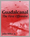 Guadalcanal: The First Offensive, the U. S. Army in Ww II - John Miller Jr.