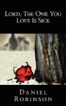 Lord, the One You Love Is Sick - Daniel Robinson