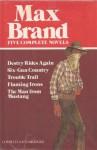 Max Brand: Five Complete Novels - Max Brand