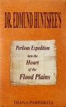 Doctor Edmund Huntsfee's Perilous Expedition into the Heart of the Flood Plains - Diana Parparita