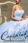 Captured: Gowns & Crowns, Book 2 - Jennifer Chance