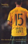15 Days in June: How Australia Became a Football Nation - Jesse Fink