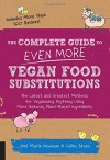 The Complete Guide to Even More Vegan Food Substitutions: The Latest and Greatest Methods for Veganizing Anything Using More Natural, Plant-Based Ingredients * Includes More Than 100 Recipes! - Celine Steen, Joni Marie Newman