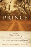 Mr. and Mrs. Prince: How an Extraordinary Eighteenth-Century Family Moved Out of Slavery and into Legend - Gretchen Holbrook Gerzina
