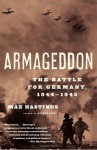Armageddon: The Battle for Germany, 1944-1945 - Max Hastings