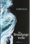 Die Brandungswelle Roman - Claudie Gallay, Claudia Steinitz