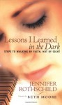Lessons I Learned in the Dark: Steps to Walking by Faith, Not by Sight - Jennifer Rothschild, Beth Moore