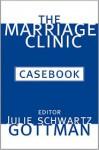 The Marriage Clinic Casebook - Julie Schwartz Gottman