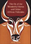 The Ox of the Wonderful Horns and Other African Folktales - Ashley Bryan