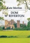 Dom w Riverton - Kate Morton