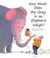 How Much Does the Gray in an Elephant Weigh? - Erik Van Os, Elle Van Lieshout, Alice Hoogstad, Mary Chris Bradley
