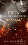 Erin the Fire Goddess: Betrayal - Lavinia Urban