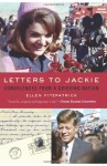Letters to Jackie: Condolences from a Grieving Nation - Ellen Fitzpatrick