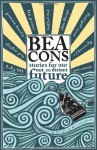 Beacons: Stories for Our Not So Distant Future - Tom Bullough, David Constantine, Sian Melangell Dafydd, Clare Dudman, Janice Galloway