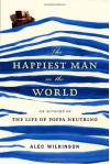 The Happiest Man in the World: An Account of the Life of Poppa Neutrino - Alec Wilkinson