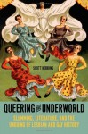 Queering the Underworld: Slumming, Literature, and the Undoing of Lesbian and Gay History - Scott Herring
