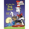 If I Ran the Dog Show: All About Dogs (Cat in the Hat's Learning Library) - Tish Rabe, Aristides Ruiz, Joe Mathieu