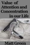 The Art Of Staying Concentrated - Value Of Attention And Concentration In Our Life - Matt Green - Matt Green