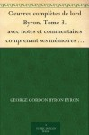 Oeuvres complètes de lord Byron. Tome 3. avec notes et commentaires comprenant ses mémoires publiés par Thomas Moore (French Edition) - George Byron, Gordon Byron, Paulin Paris