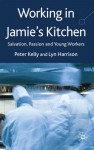 Working in Jamie's Kitchen: Young Workers, Flexible Capitalism and an Ethic of Enterprise - Peter Kelly