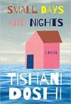 SMALL DAYS AND NIGHTS - Tishani Doshi