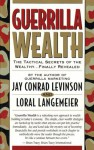 Guerrilla Wealth: The Tactical Secrets of the Wealthy...Finally Revealed - Jay Conrad Levinson, Loral Langemeier