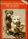 Creating Fur Teddy Bears: Mink and Fake Fur - Hazel Ulseth, Helen Shannon