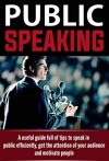 Public Speaking: A useful Guide Full of Tips to Speak in Public efficiently, Get the Attention of your Audience and Motivate People (public speaking, communication skills) - John Jones