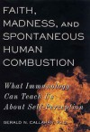 Faith, Madness, and Spontaneous Human Combustion: What Immunology Can Teach Us About Self-Perception - Gerald N. Callahan