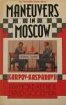 Maneuvers In Moscow: Karpov Kasparov Ii - Raymond D. Keene, David Goodman