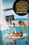 For Whom the Bread Rolls: A Pancake House Mystery - Sarah Fox-Davies