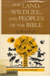 Land, Wildlife And Peoples Of The Bible - Peter Farb