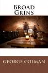Broad Grins - George Colman