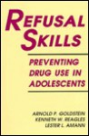 Refusal Skills: Preventing Drug Use in Adolescents - Arnold P. Goldstein