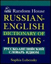 Random House Russian-English Dictionary of Idioms - Sophia Lubensky